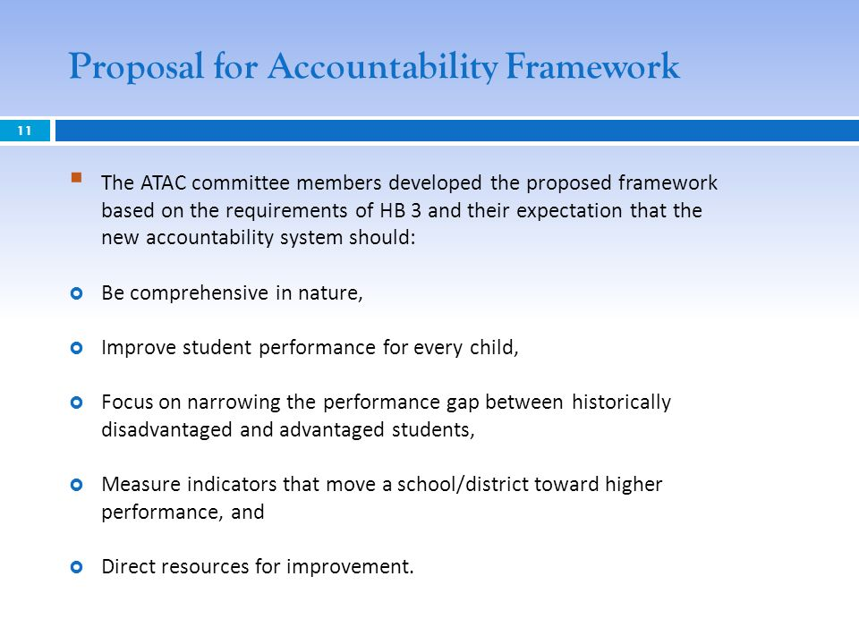 Proposal for Accountability Framework 11 The ATAC committee members developed the proposed framework based on the requirements of HB 3 and their expec