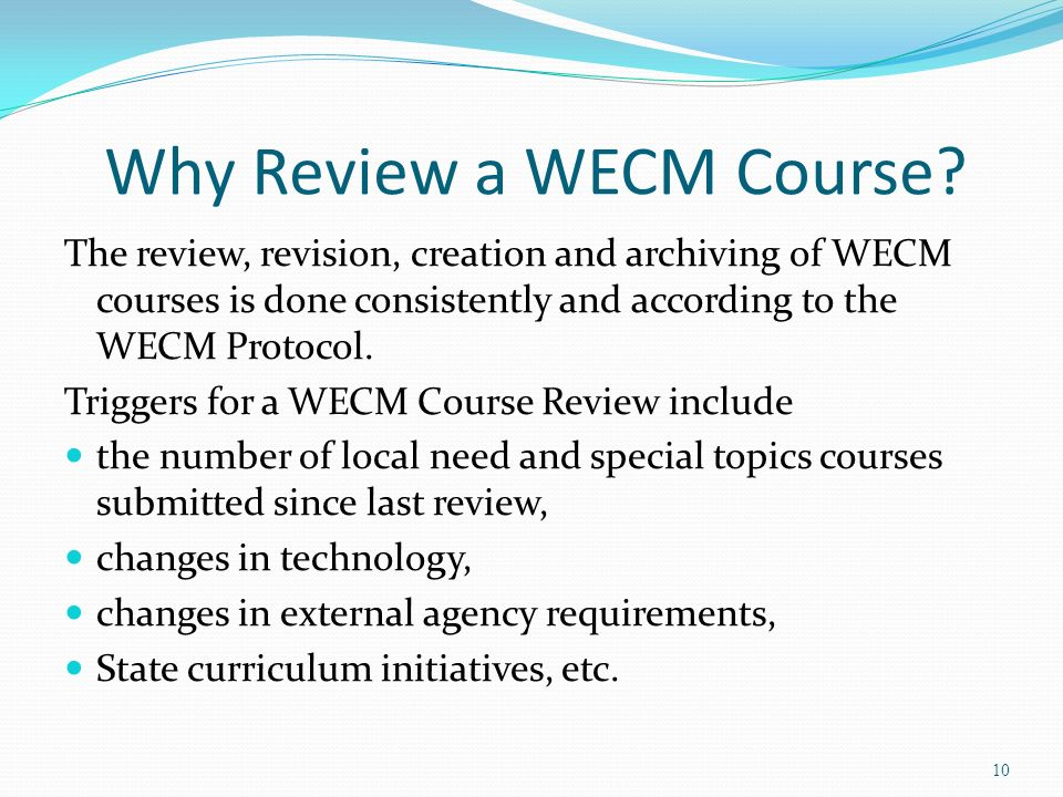 Why Review a WECM Course? The review, revision, creation and archiving of WECM courses is done consistently and according to the WECM Protocol. Trigge