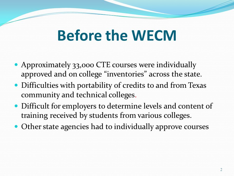 Before the WECM Approximately 33,000 CTE courses were individually approved and on college inventories across the state. Difficulties with portability