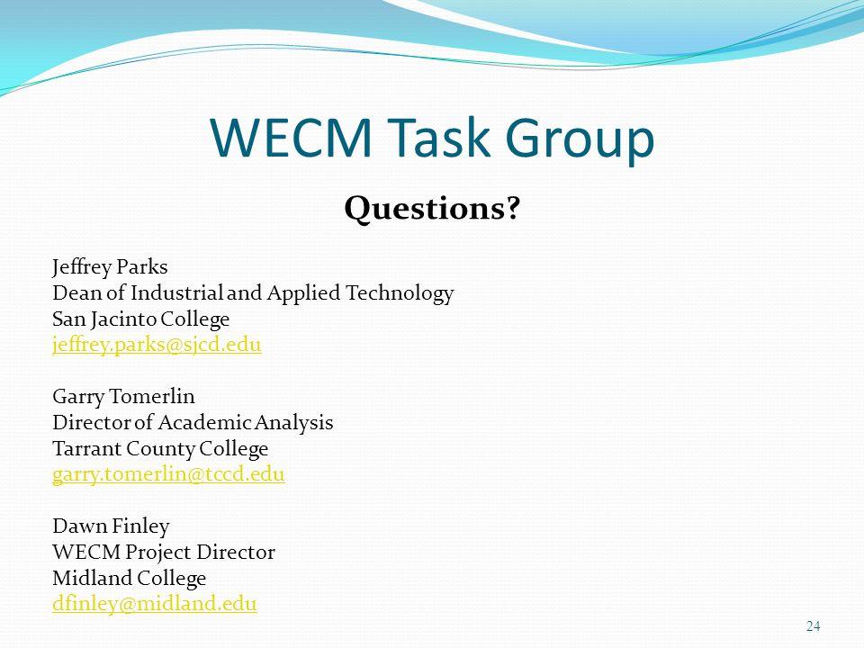 WECM Task Group Questions? Jeffrey Parks Dean of Industrial and Applied Technology San Jacinto College jeffrey.parks@sjcd.edu Garry Tomerlin Director