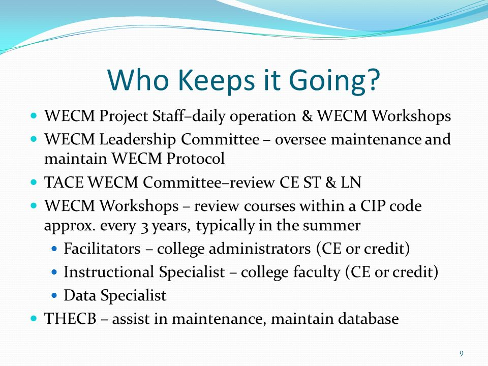 Who Keeps it Going? WECM Project Staff–daily operation & WECM Workshops WECM Leadership Committee – oversee maintenance and maintain WECM Protocol TAC