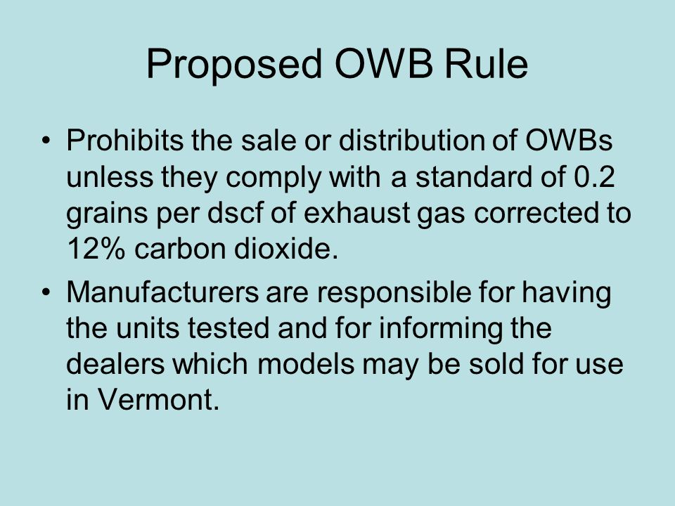 Proposed OWB Rule Prohibits the sale or distribution of OWBs unless they comply with a standard of 0.2 grains per dscf of exhaust gas corrected to 12%