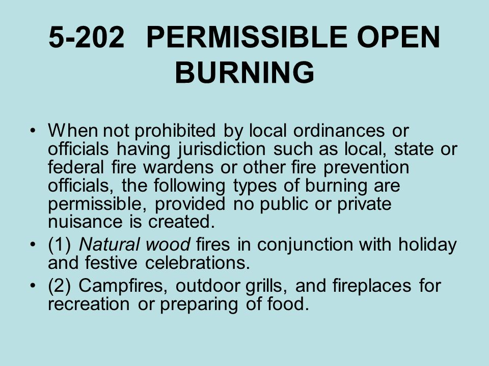 5-202PERMISSIBLE OPEN BURNING When not prohibited by local ordinances or officials having jurisdiction such as local, state or federal fire wardens or