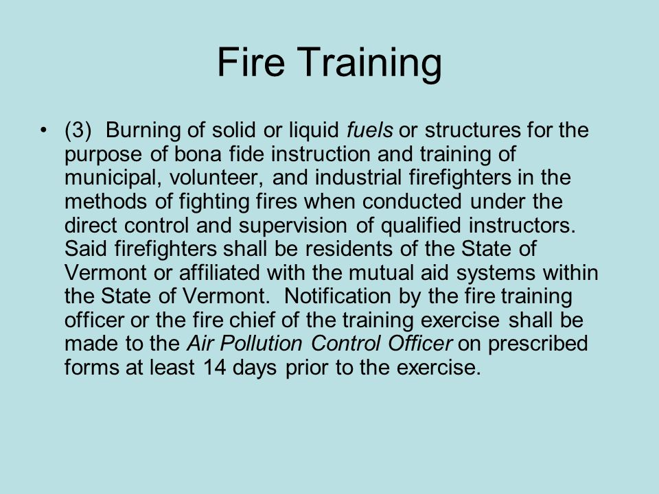 Fire Training (3)Burning of solid or liquid fuels or structures for the purpose of bona fide instruction and training of municipal, volunteer, and ind
