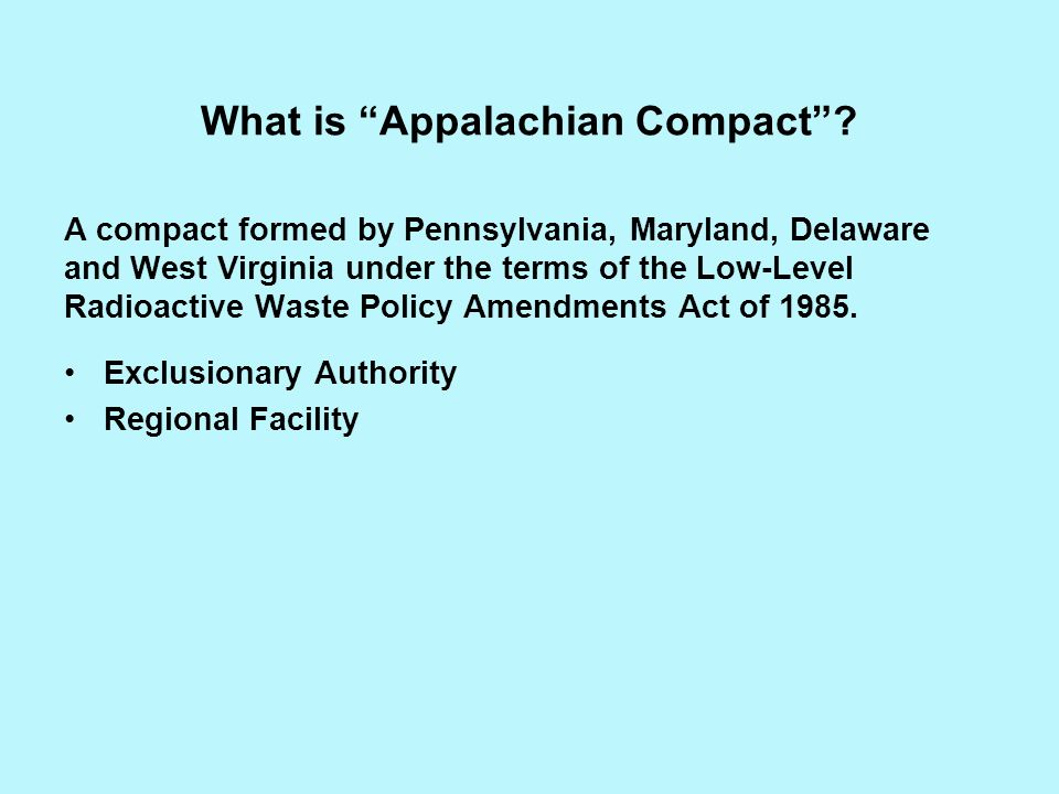 What is Appalachian Compact? A compact formed by Pennsylvania, Maryland, Delaware and West Virginia under the terms of the Low-Level Radioactive Waste