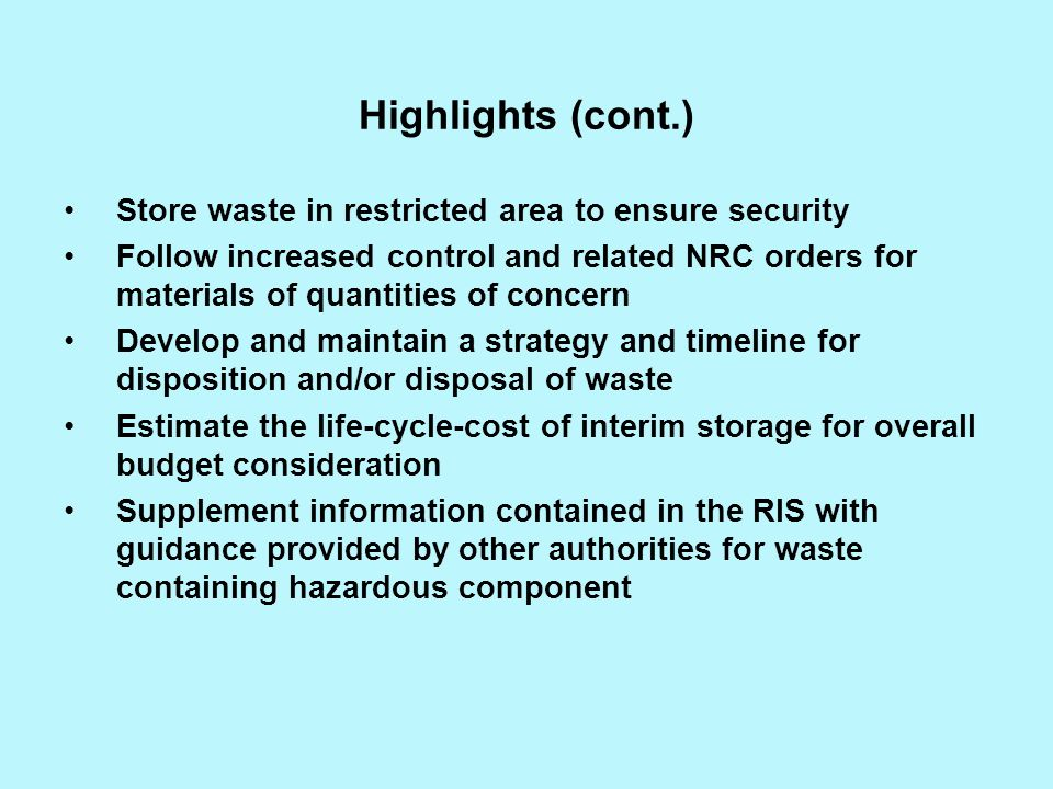 Highlights (cont.) Store waste in restricted area to ensure security Follow increased control and related NRC orders for materials of quantities of co