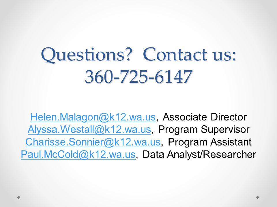 Questions? Contact us: 360-725-6147 Helen.Malagon@k12.wa.usHelen.Malagon@k12.wa.us, Associate Director Alyssa.Westall@k12.wa.usAlyssa.Westall@k12.wa.u