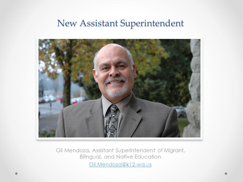 New Assistant Superintendent Gil Mendoza, Assistant Superintendent of Migrant, Bilingual, and Native Education Gil.Mendoza@k12.wa.us