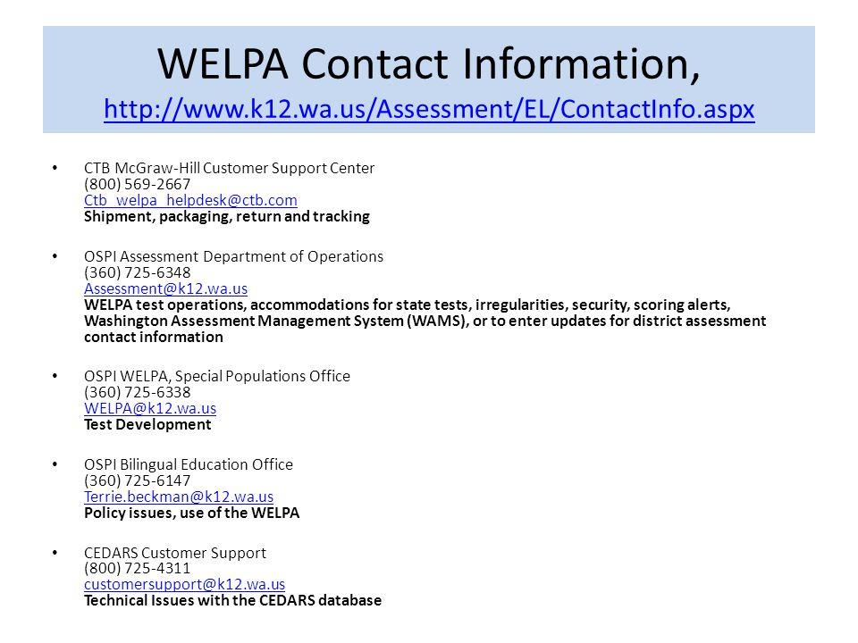WELPA Contact Information, http://www.k12.wa.us/Assessment/EL/ContactInfo.aspx http://www.k12.wa.us/Assessment/EL/ContactInfo.aspx CTB McGraw-Hill Cus