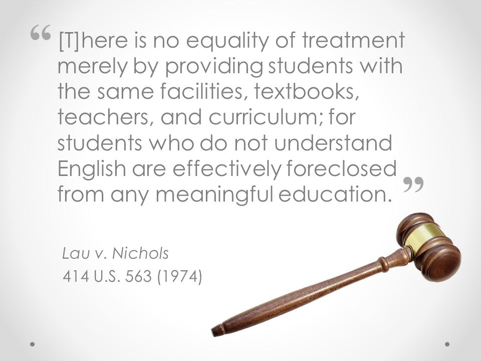 [T]here is no equality of treatment merely by providing students with the same facilities, textbooks, teachers, and curriculum; for students who do no