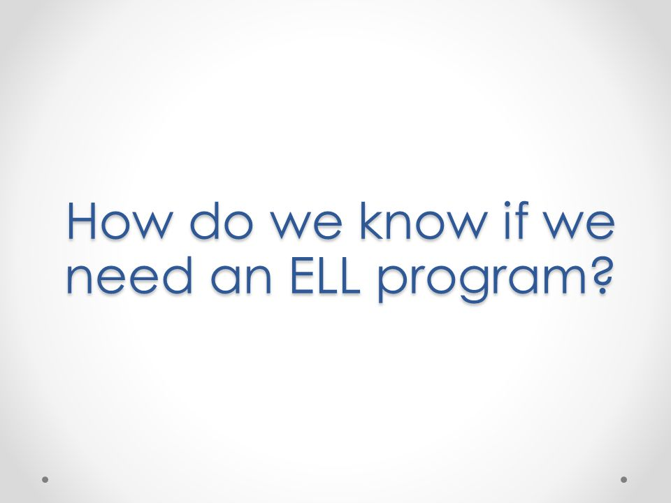 How do we know if we need an ELL program?