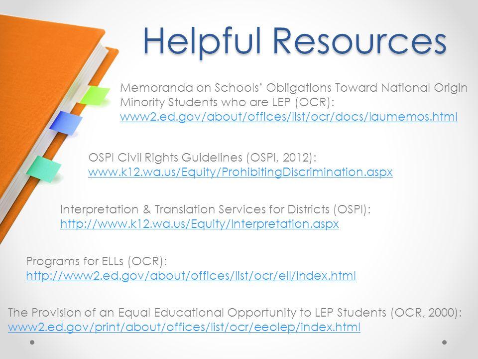 Helpful Resources Interpretation & Translation Services for Districts (OSPI): http://www.k12.wa.us/Equity/Interpretation.aspx http://www.k12.wa.us/Equ