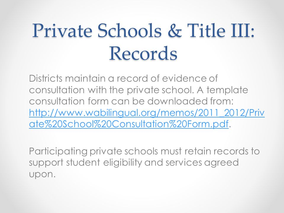 Private Schools & Title III: Records Districts maintain a record of evidence of consultation with the private school. A template consultation form can