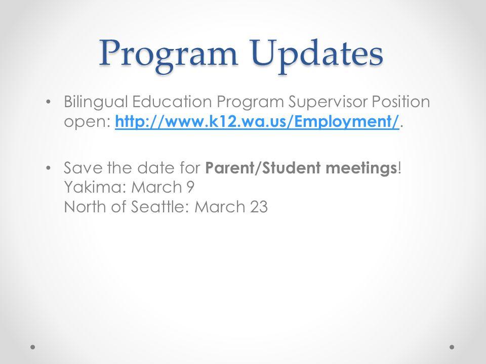Bilingual Education Program Supervisor Position open: http://www.k12.wa.us/Employment/. http://www.k12.wa.us/Employment/ Save the date for Parent/Stud