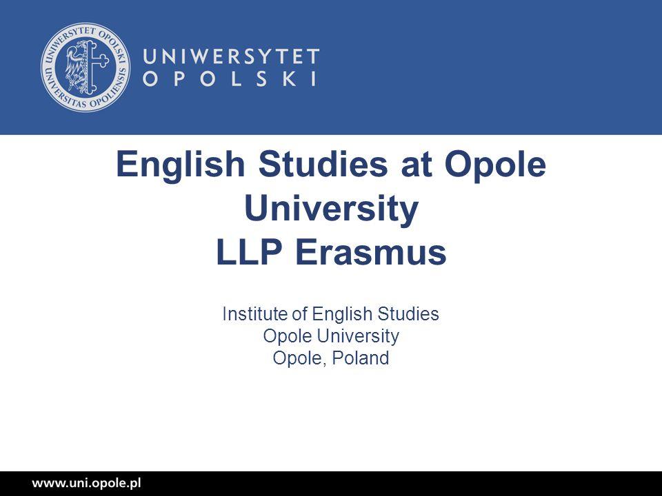English Studies at Opole University LLP Erasmus Institute of English Studies Opole University Opole, Poland