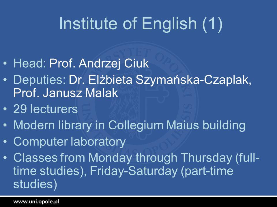 Institute of English (1) Head: Prof. Andrzej Ciuk Deputies: Dr. Elżbieta Szymańska-Czaplak, Prof. Janusz Malak 29 lecturers Modern library in Collegiu
