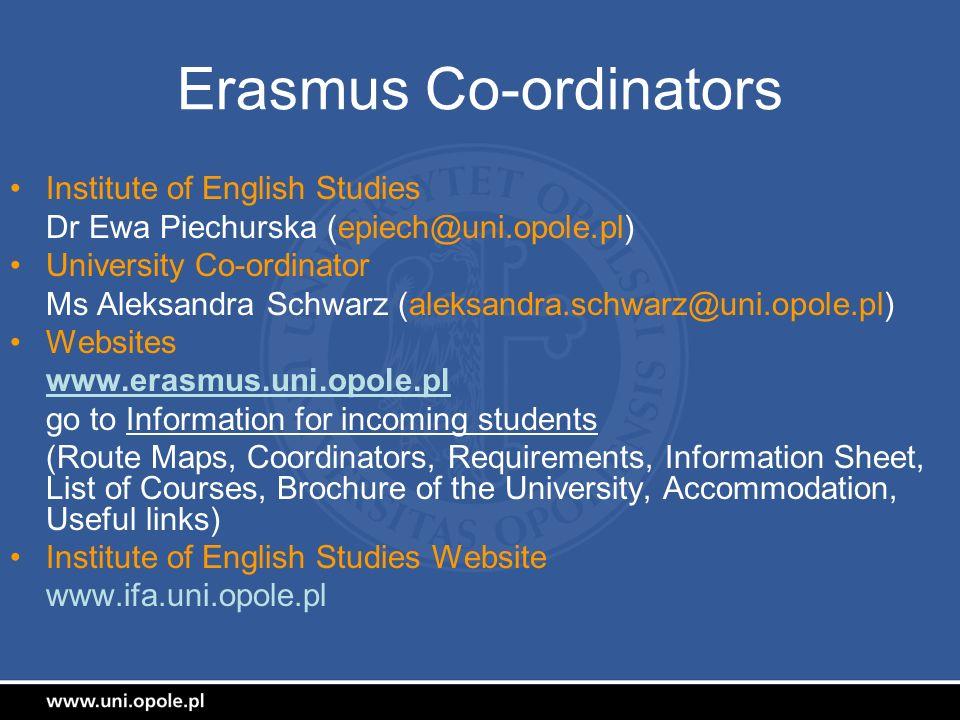Erasmus Co-ordinators Institute of English Studies Dr Ewa Piechurska (epiech@uni.opole.pl) University Co-ordinator Ms Aleksandra Schwarz (aleksandra.s