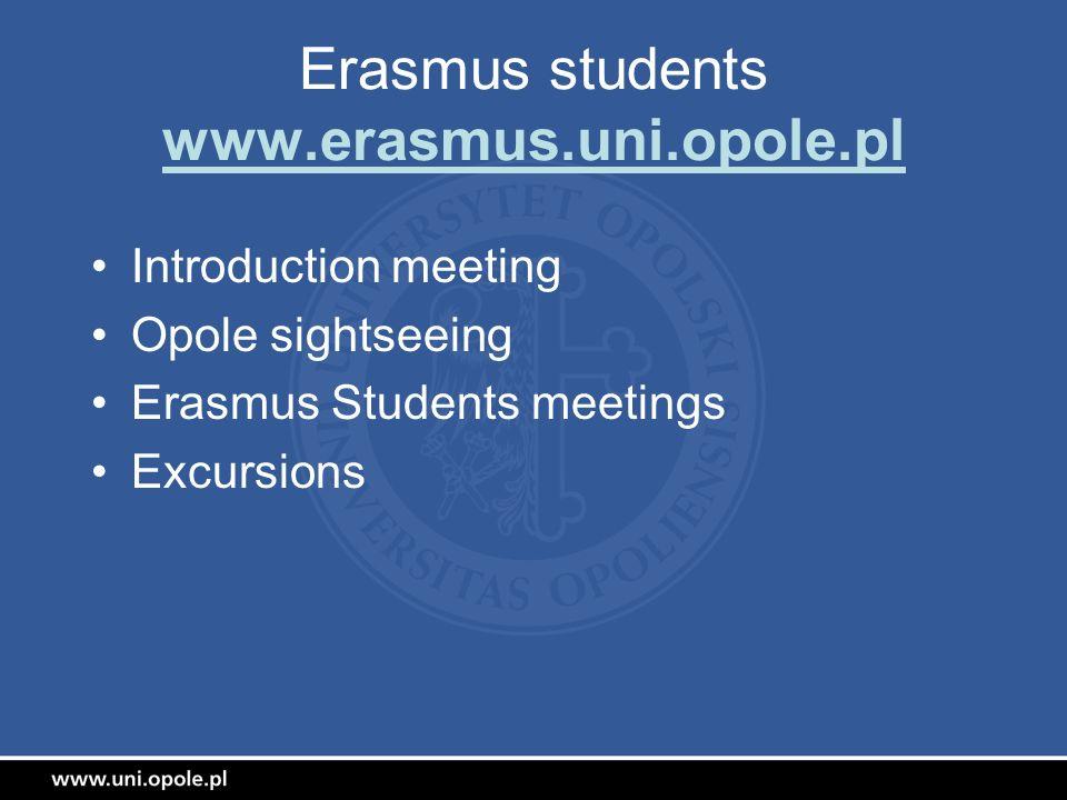 Erasmus students www.erasmus.uni.opole.pl Introduction meeting Opole sightseeing Erasmus Students meetings Excursions