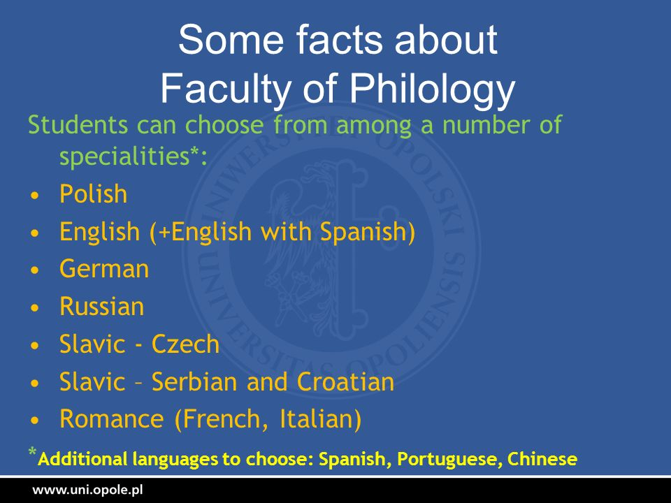 Some facts about Faculty of Philology Students can choose from among a number of specialities*: Polish English (+English with Spanish) German Russian