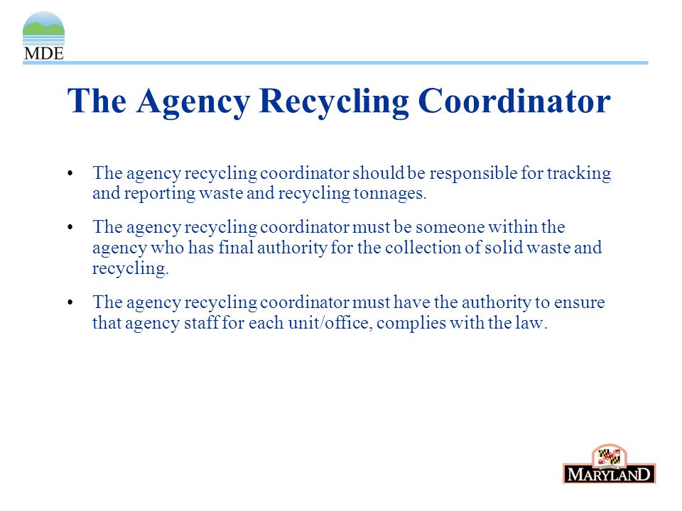 The Agency Recycling Coordinator The agency recycling coordinator should be responsible for tracking and reporting waste and recycling tonnages.