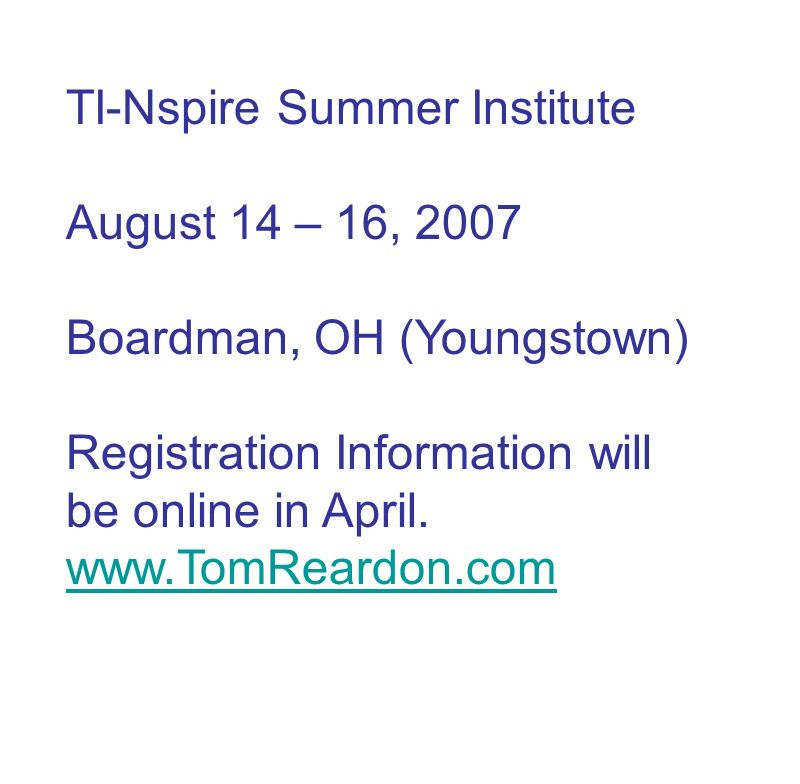 TI-Nspire Summer Institute August 14 – 16, 2007 Boardman, OH (Youngstown) Registration Information will be online in April.