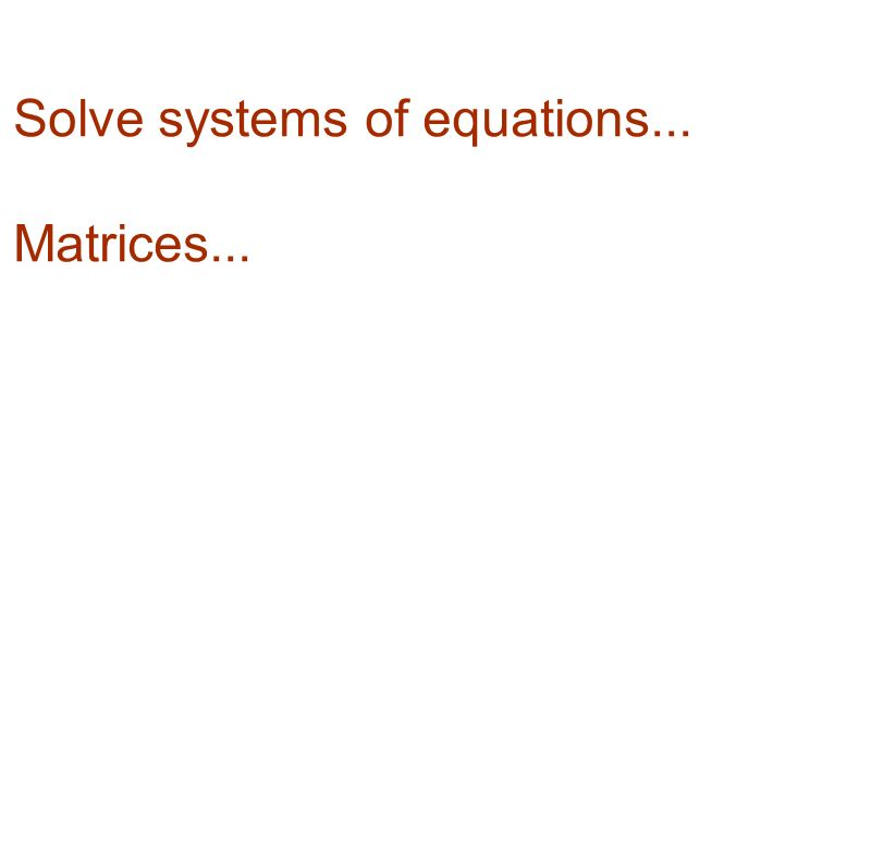Solve systems of equations... Matrices...