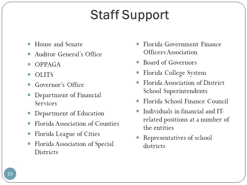Staff Support 15 House and Senate Auditor Generals Office OPPAGA OLITS Governors Office Department of Financial Services Department of Education Flori