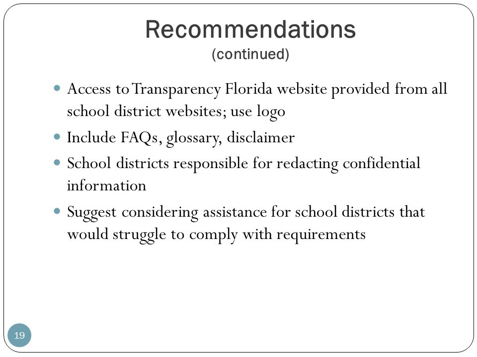 Recommendations (continued) 19 Access to Transparency Florida website provided from all school district websites; use logo Include FAQs, glossary, dis