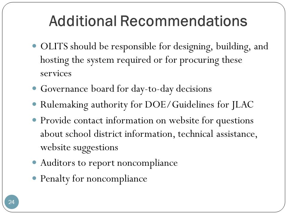 Additional Recommendations 24 OLITS should be responsible for designing, building, and hosting the system required or for procuring these services Gov