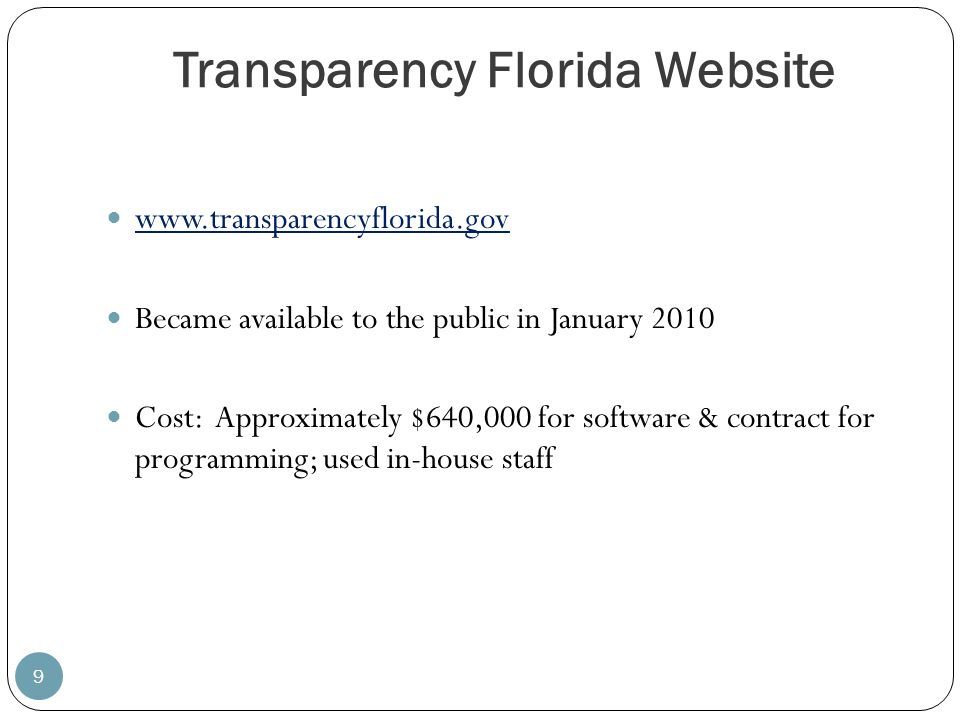 Transparency Florida Website 9 www.transparencyflorida.gov Became available to the public in January 2010 Cost: Approximately $640,000 for software &