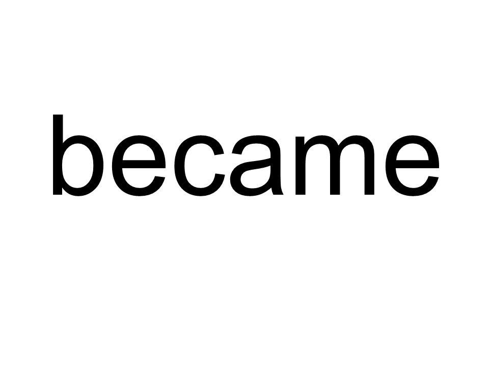 became