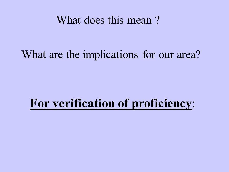 What does this mean What are the implications for our area For verification of proficiency: