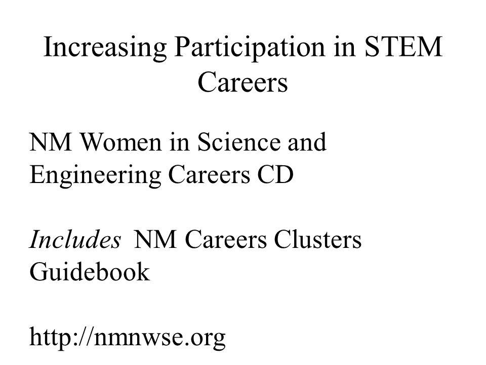 Increasing Participation in STEM Careers NM Women in Science and Engineering Careers CD Includes NM Careers Clusters Guidebook http://nmnwse.org