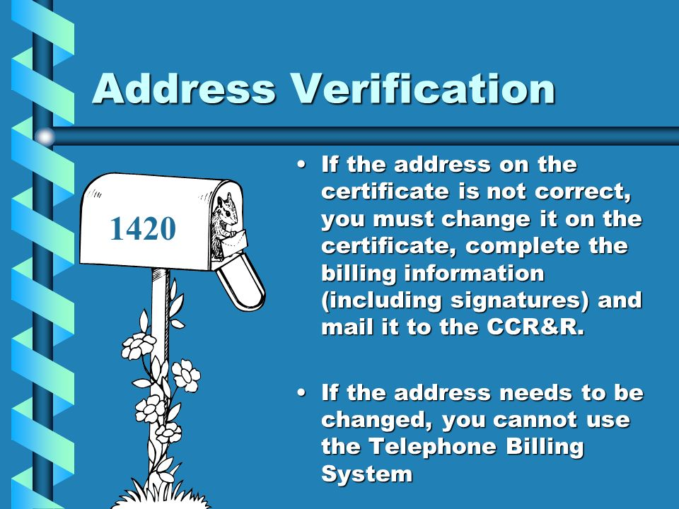 Address Verification If the address on the certificate is not correct, you must change it on the certificate, complete the billing information (includ