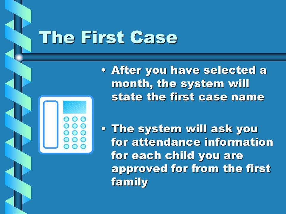 The First Case After you have selected a month, the system will state the first case name The system will ask you for attendance information for each