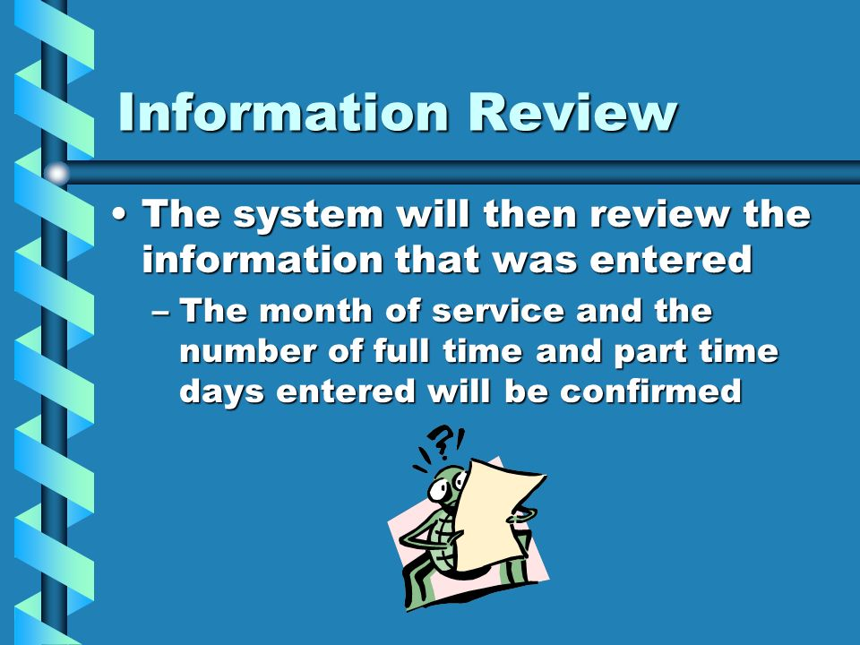 Information Review The system will then review the information that was enteredThe system will then review the information that was entered –The month