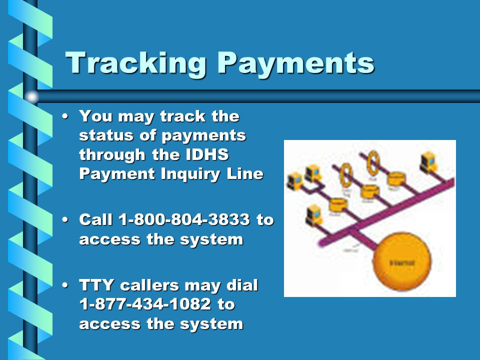 Tracking Payments You may track the status of payments through the IDHS Payment Inquiry LineYou may track the status of payments through the IDHS Paym