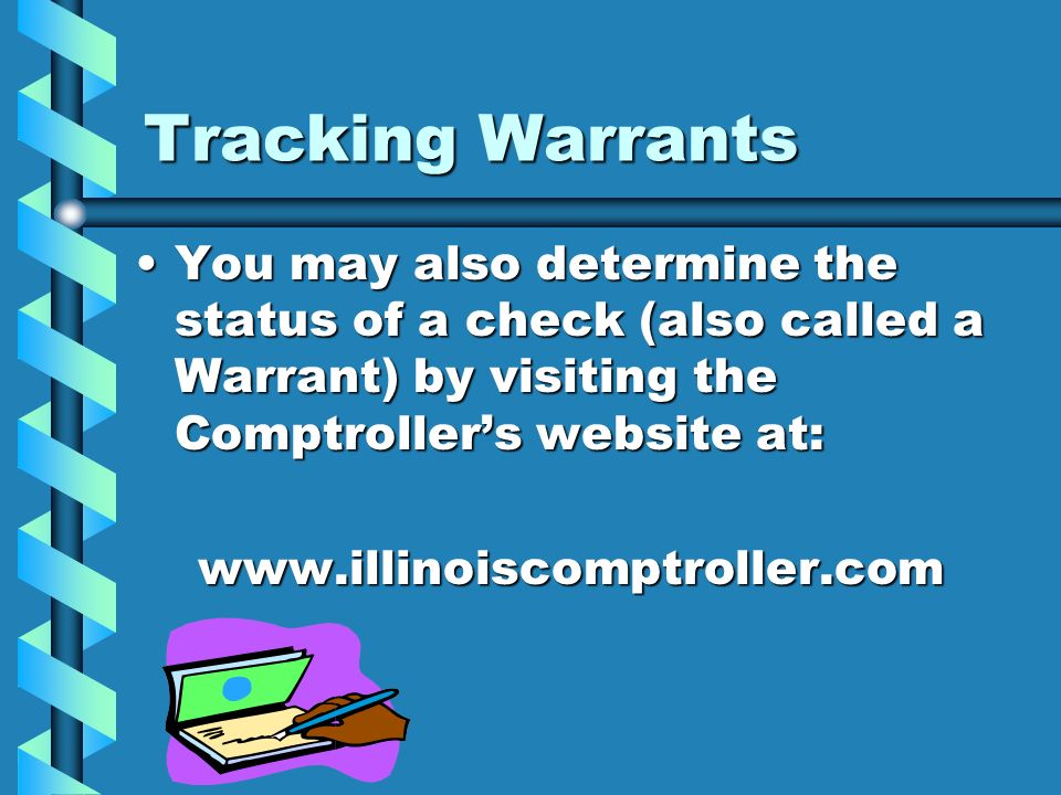 Tracking Warrants You may also determine the status of a check (also called a Warrant) by visiting the Comptrollers website at:You may also determine