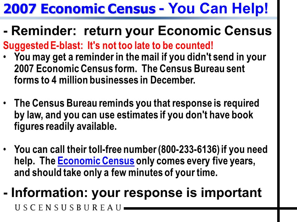 - Reminder: return your Economic Census - Information: your response is important 2007 Economic Census - 2007 Economic Census - You Can Help! Suggeste