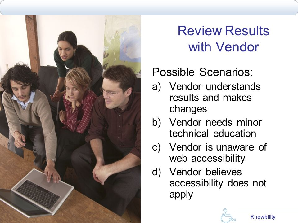 Creative Commons License – some rights reserved Knowbility Review Results with Vendor Possible Scenarios: a)Vendor understands results and makes chang