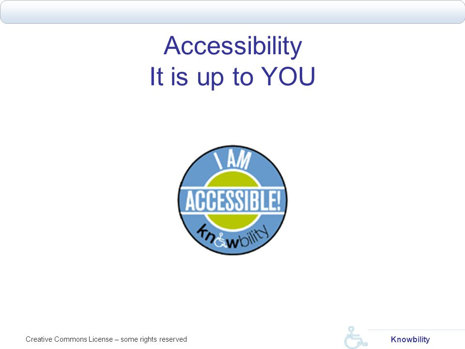 Creative Commons License – some rights reserved Knowbility Accessibility It is up to YOU