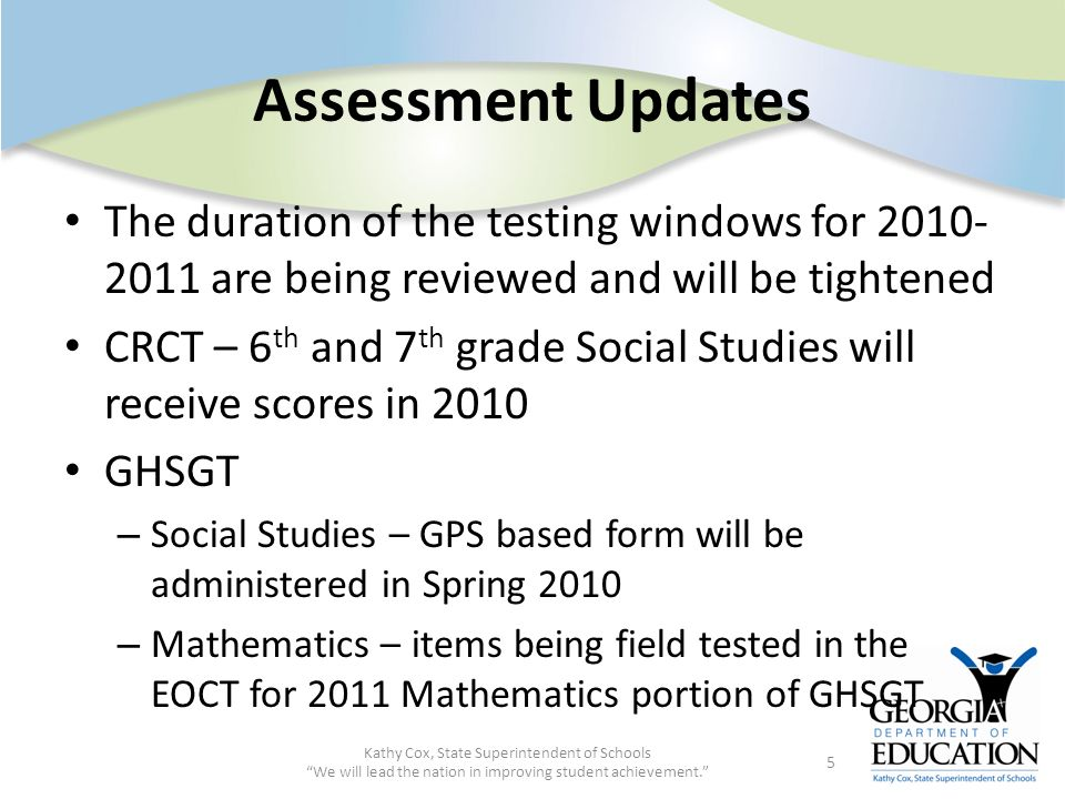 Assessment Updates The duration of the testing windows for 2010- 2011 are being reviewed and will be tightened CRCT – 6 th and 7 th grade Social Studi