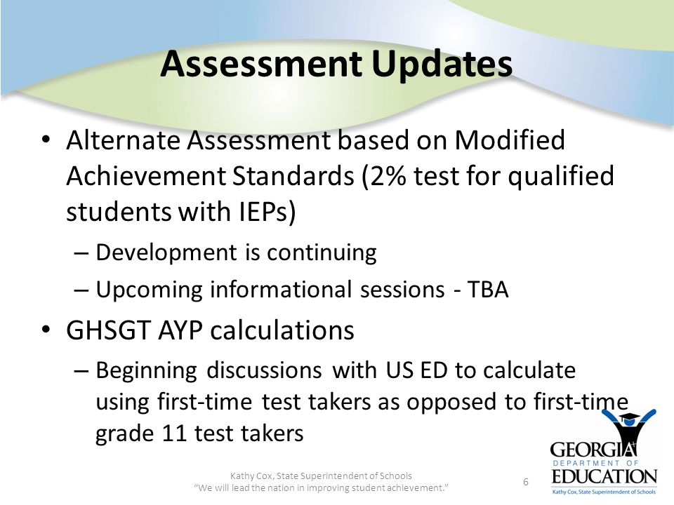 Assessment Updates Alternate Assessment based on Modified Achievement Standards (2% test for qualified students with IEPs) – Development is continuing