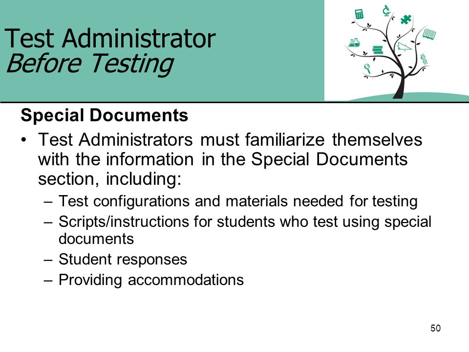 50 Test Administrator Before Testing Special Documents Test Administrators must familiarize themselves with the information in the Special Documents s