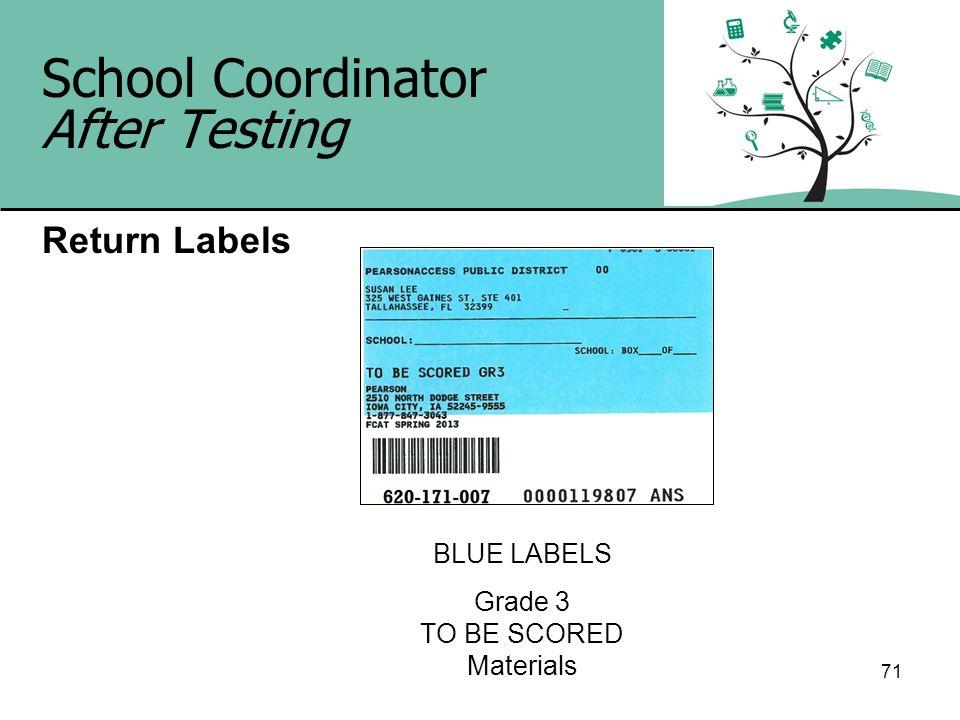 71 School Coordinator After Testing Return Labels BLUE LABELS Grade 3 TO BE SCORED Materials