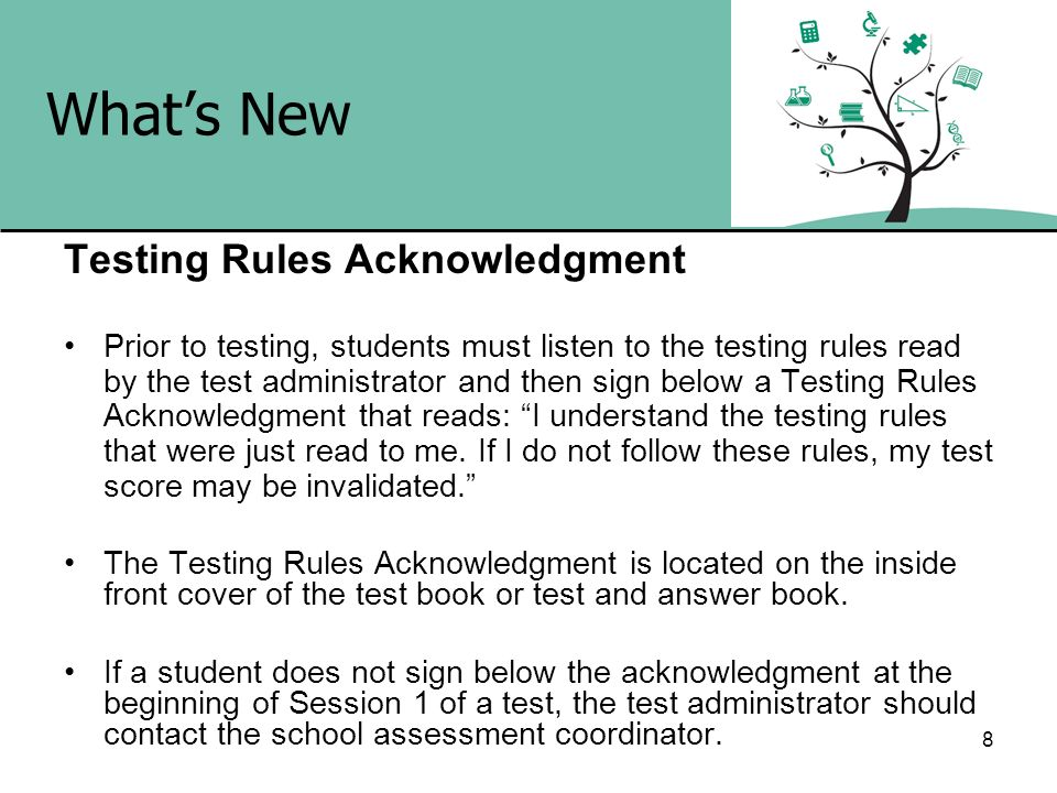 8 Whats New Testing Rules Acknowledgment Prior to testing, students must listen to the testing rules read by the test administrator and then sign belo