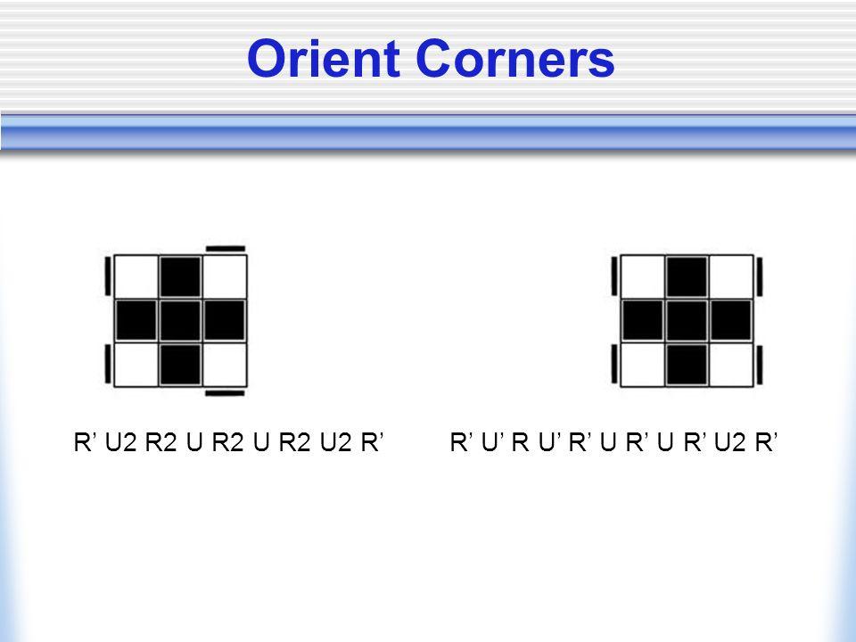Orient Corners R U2 R2 U R2 U R2 U2 R R U R U R U R U R U2 R