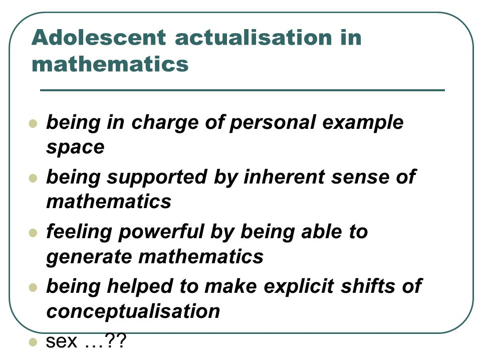 Adolescent actualisation in mathematics being in charge of personal example space being supported by inherent sense of mathematics feeling powerful by