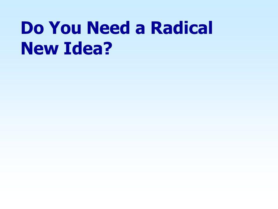 Do You Need a Radical New Idea?