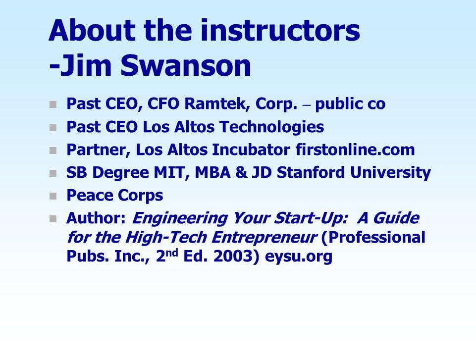 About the instructors -Jim Swanson n Past CEO, CFO Ramtek, Corp. – public co n Past CEO Los Altos Technologies n Partner, Los Altos Incubator firstonl